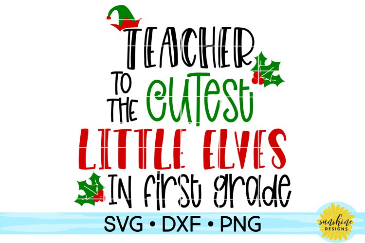 Teacher to the Cutest Elves in First Grade | Christmas SVG
