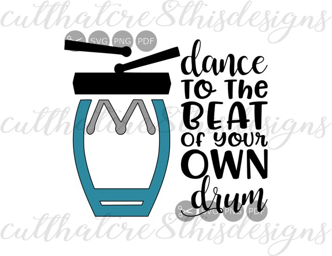 Dance To The Beat Of Your Own Drum, Music, Life, Dance, Quotes, Sayings, Apparel Design, Cut File, SVG, PNG, PDF for Silhouette & Cricut example image 1