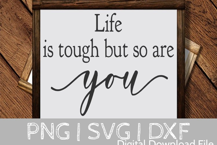 Life is Tough but so are you SVG Cut File example image 1