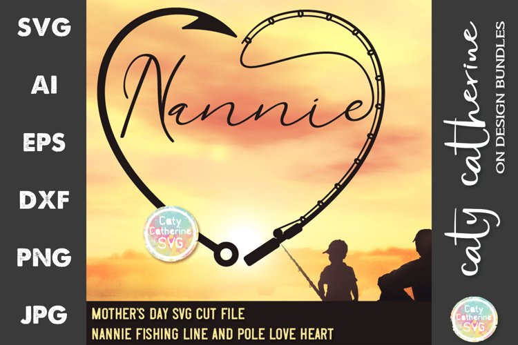 Nannie Mothers Day Fishing Line Pole Hook Love Heart SVG