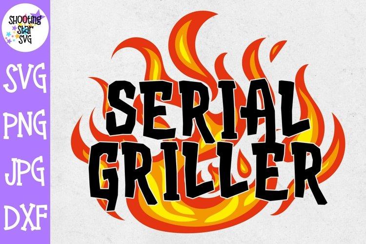 Serial Griller SVG - Grilling SVG - Fathers Day SVG