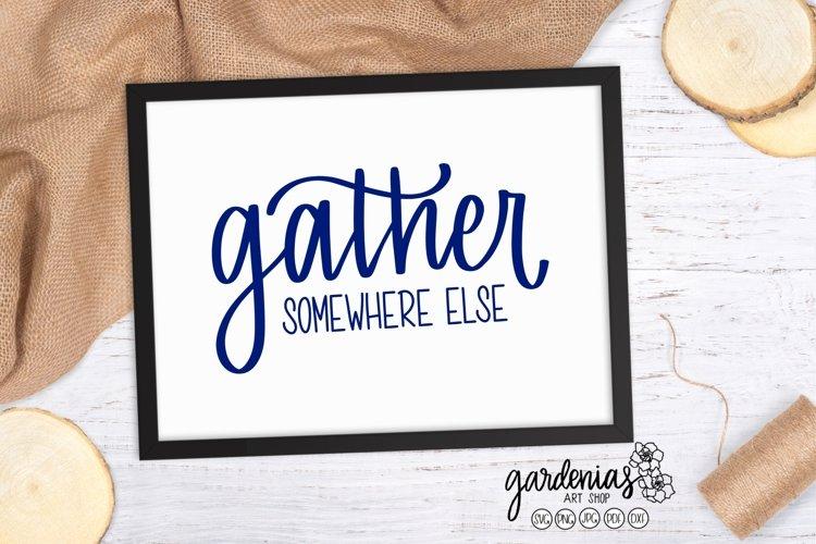 Gather Somewhere Else SVG | Sarcastic Quarantine | Stay Home example image 1