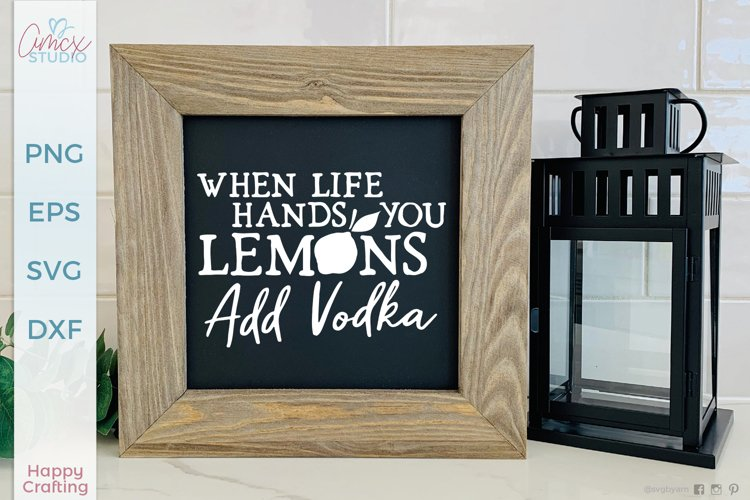 When Life Hands You Lemons - Funny Alcohol Designs