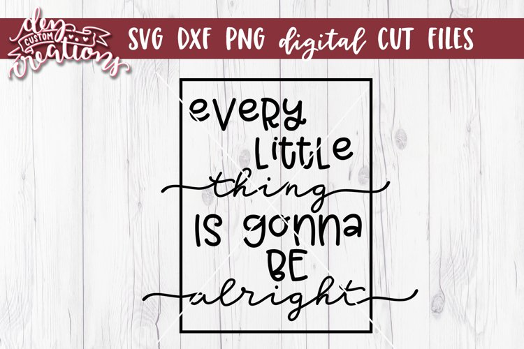 Every Little Thing Is Gonna Be Alright - SVG DXF PNG Digital