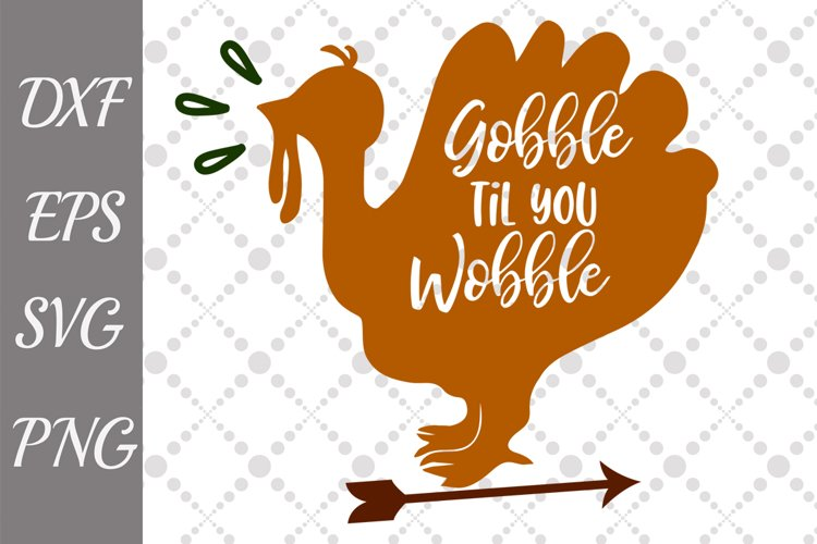 Gobble Till You Wobble Svg, THANKSGIVING SVG Turkey Svg example image 1