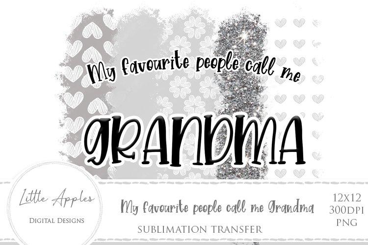 My Favourite People Call Me Grandma - Sublimation transfer
