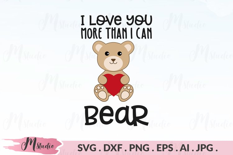 I Love You More Than I Can Bear svg example image 1