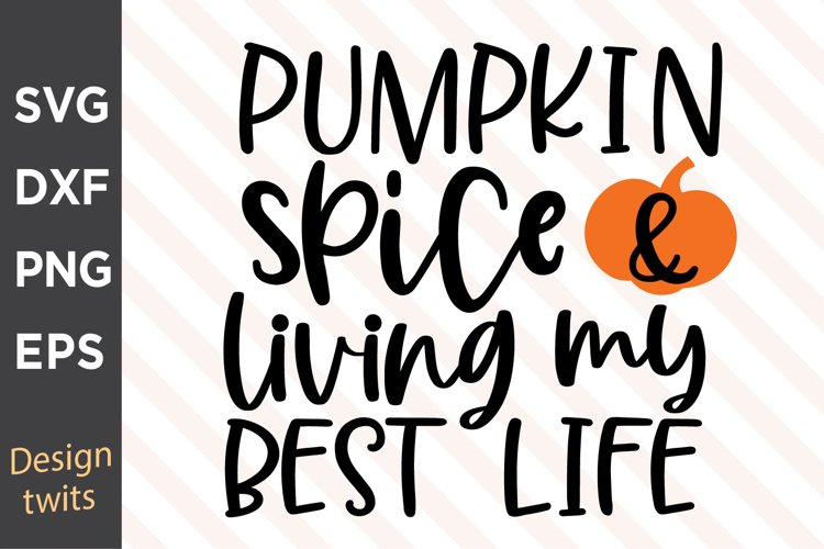 Pumpkin Spice And Living My Best Life SVG example image 1