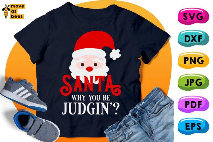 Santa Why You Be Judgin' Svg, Funny Christmas Shirt Svg, Png example image 1