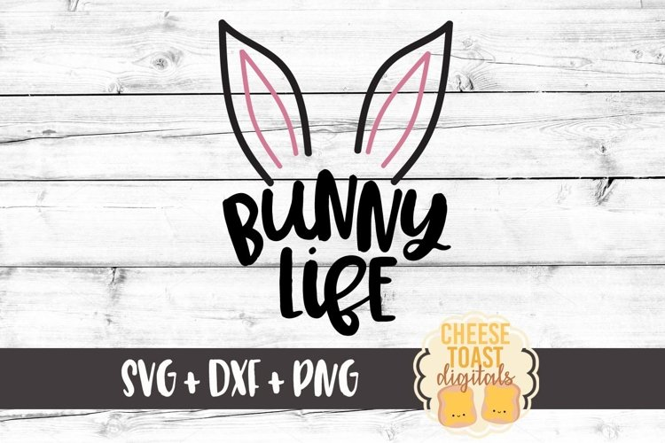 Bunny Life - Easter Bunny SVG PNG DXF Cut Files