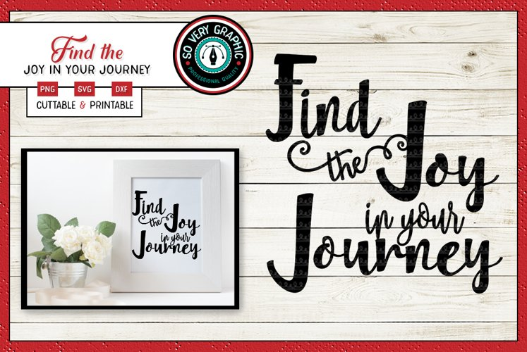 Find the Joy in Your Journey | SVG Cutting File | PNG Print