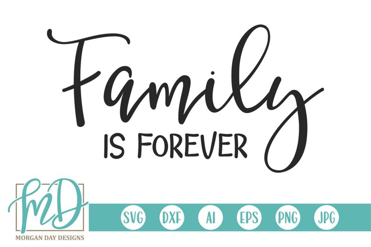 Family Quote - Love - Home - Family Is Forever SVG example image 1