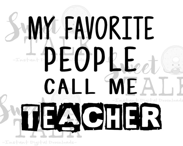My favorite people call me teacher/Instant digital download