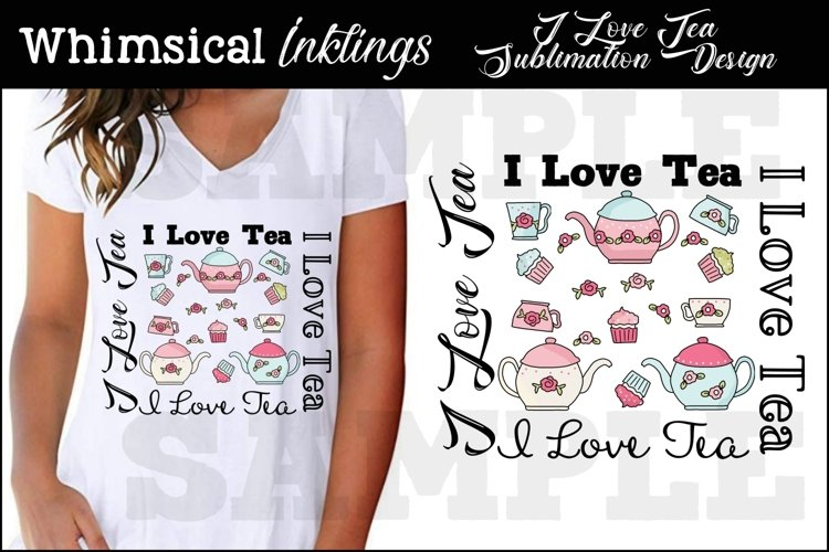 I Love Tea Sublimation Design example image 1