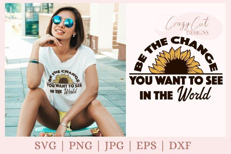 Be the change SVG, Sunflower svg, inspirational svg file