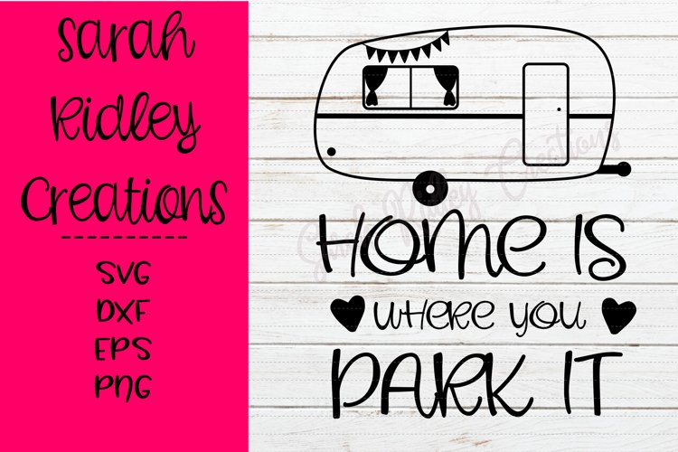 Home is Where You Park It Svg, Camping Svg, Camper SVG example image 1