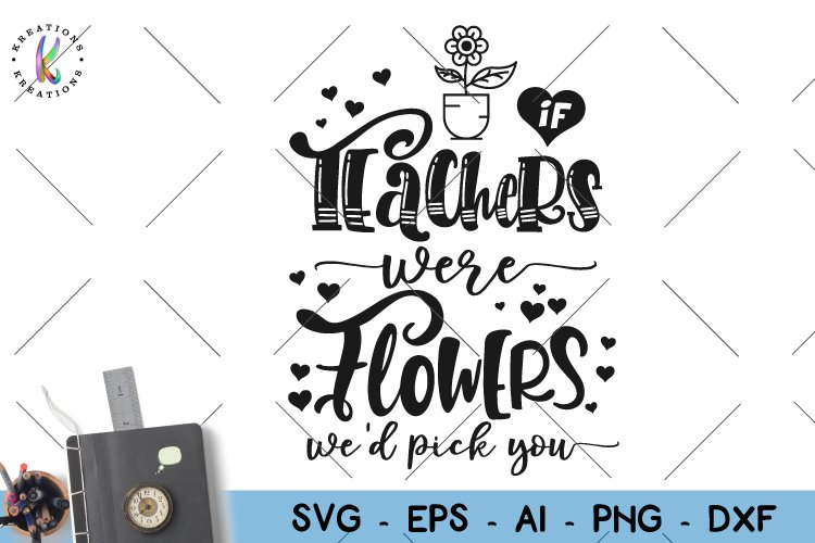 If teachers were flowers we'd pick you svg Teacher quote svg example image 1