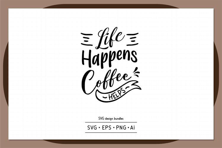 Life happens coffee helps SVG design bundles example image 1