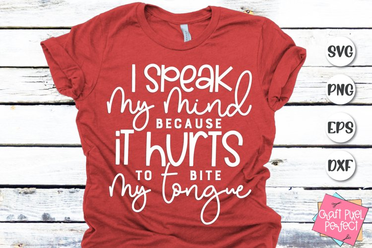 I Speak My Mind Because It Hurts To Bite My Tongue Svg example image 1