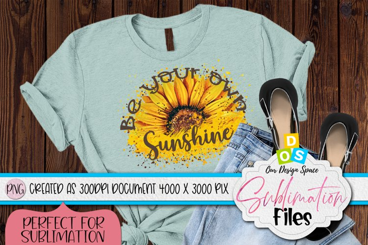 Be Your Own Sunshine | Sunflower Sublimation
