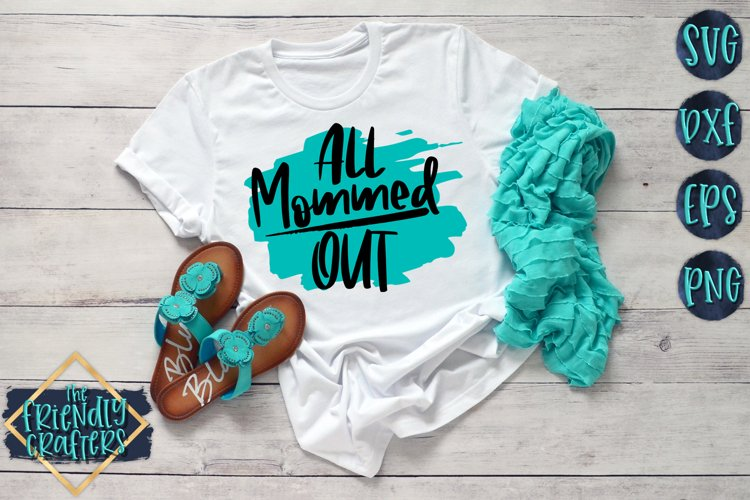 All Mommed Out - A Mom SVG