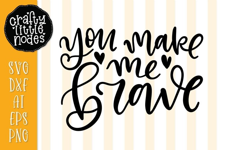 46+ You Make Me Brave Cut File DXF