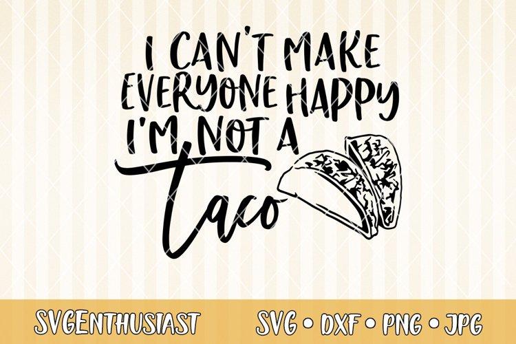 I cant make everyone happy im not a taco SVG cut file