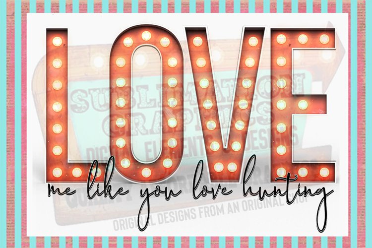Love Me Like You Love Hunting Sublimation Digital Download example image 1