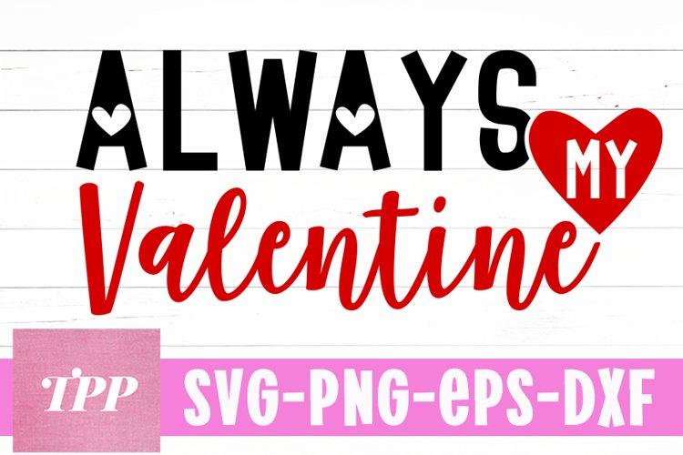 Download Always My Valentine Svg Valentine S Day Cutting File Png 1136847 Cut Files Design Bundles