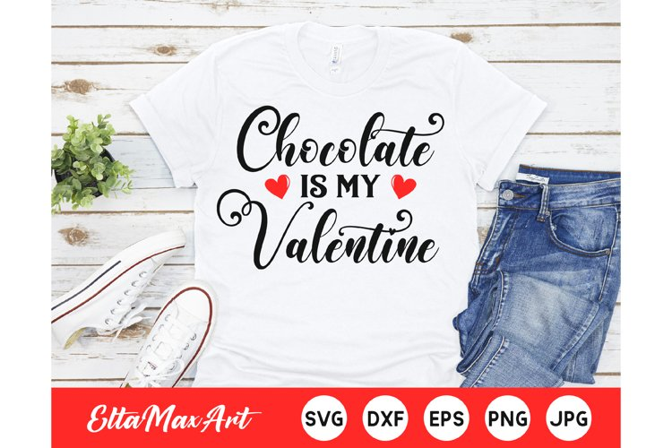 Chocolate is my Valentine SVG, Valentine SVG, Valentines