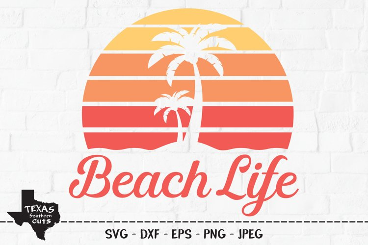 Beach Life SVG, Cut File, Summer Vacation Shirt Design