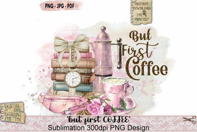 But first coffee   Coffee   Quote   Phrase   Sublimation