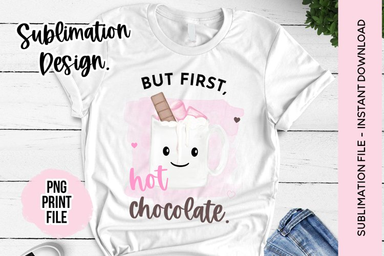 Sublimation Design - But First Hot Chocolate Sublimation