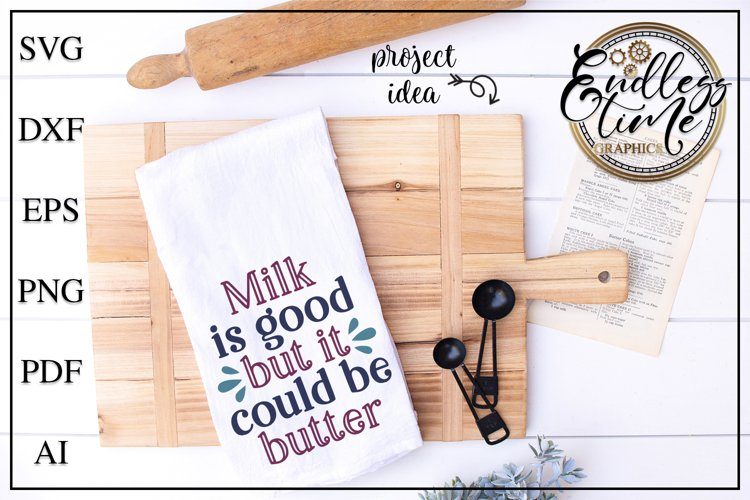 Milk Is Good But It Could Be Butter - A funny kitchen SVG example image 1
