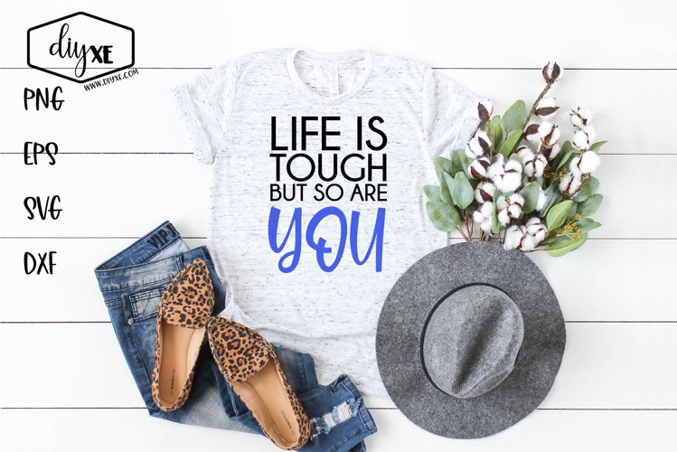 Life Is Tough But So Are You - An Inspirational SVG Cut File example image 1