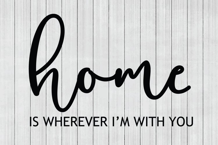 Home SVG,Home is Wherever I'm With You SVG, DXF File, Cuttable File example image 1