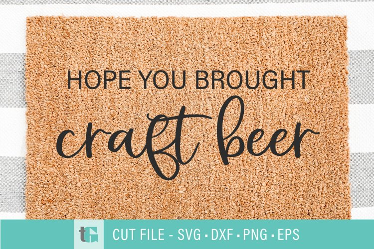 Beer Welcome Mat SVG - Hope You Brought Craft Beer Cut File example image 1