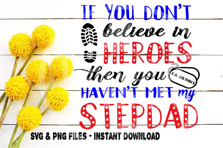 Air Force SVG, If You Dont Believe In Heroes Then You Havent Met My Stepdad, Patriotic, Veterans Day, Cut file for, Cricut, Silhouette SVG