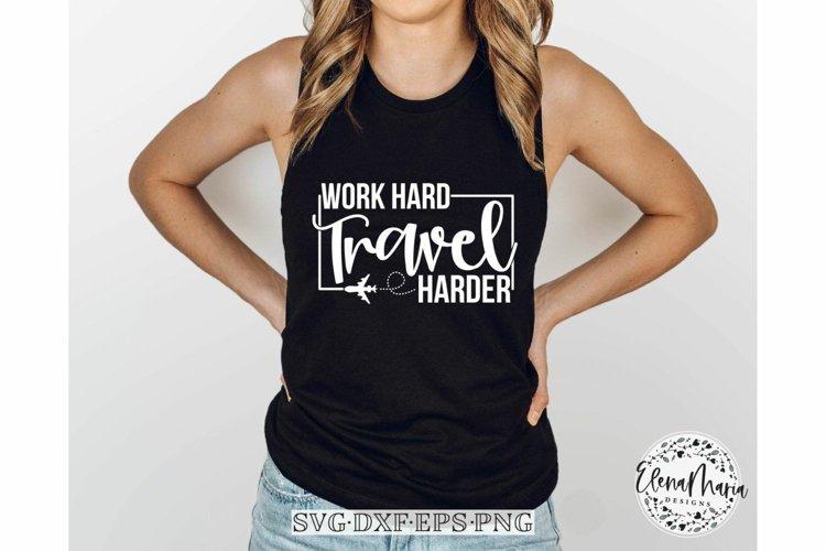 Travel Svg File | Work Hard Travel Harder