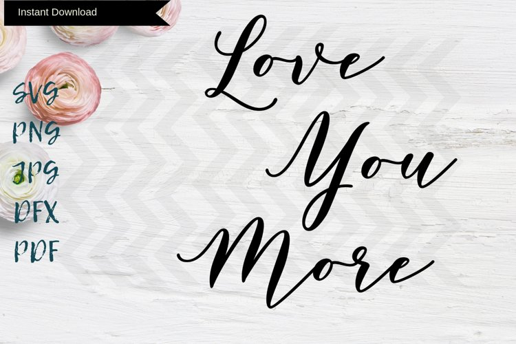 Love you more JPG file, PNG SVG DXF, printable files