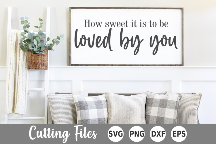 Home SVG | Sign SVG | How Sweet It Is To Be Loved By You