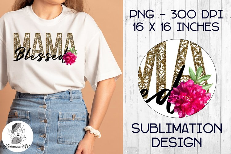 Sublimation Designs for t shirts / Blessed MAMA / PNG