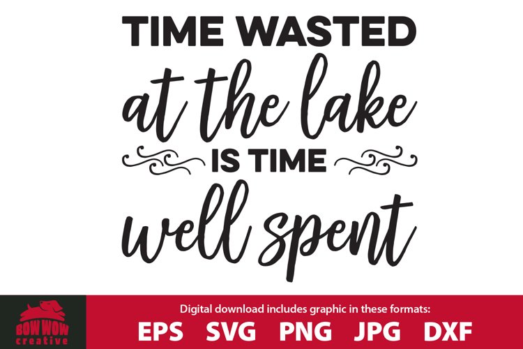 Time Wasted at the Lake is Time Well Spent SVG Cutting File example image 1