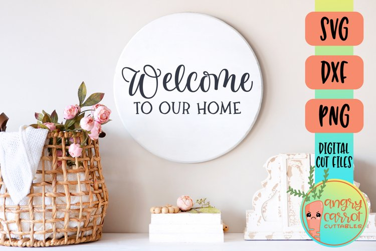Welcome To Our Home SVG, Welcome Sign, Round Sign SVG