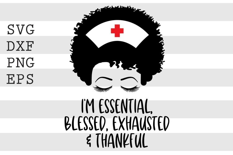 I'm essential, blessed, exhausted and thankful SVG example image 1
