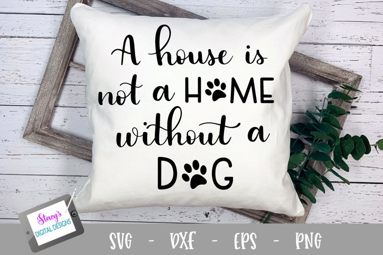 Dog SVG - A house is not a home without a dog, Handlettered