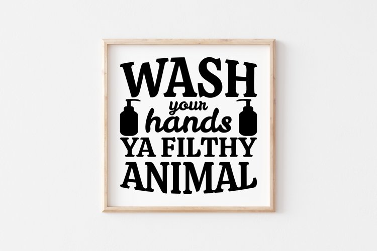 Funny Bathroom Quotes SVG Wash Your Hands Ya Filthy Animal