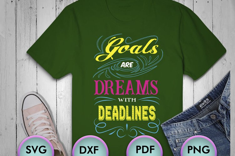 Goals Are Dreams With Deadlines, SVG Design for Crafters example image 1