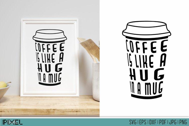 Coffee SVG Coffee Mug Quotes Kitchen SVG Hug in a Mug example image 1