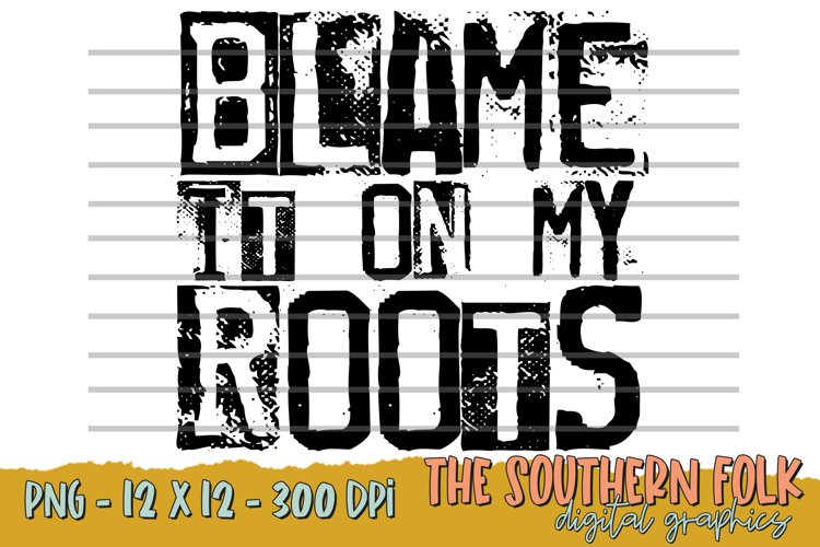 Blame It On My Roots PNG File, Sublimation Design
